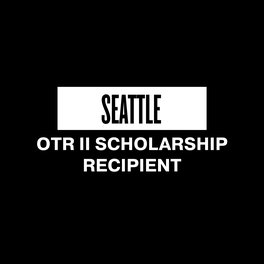 SEATTLE OTR II SCHOLARSHIP RECIPIENT